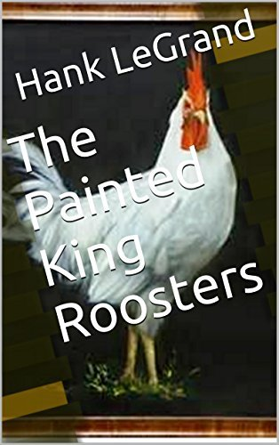 The Painted King Roosters Hank LeGrand