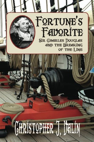 FORTUNES FAVORITE: Sir Charles Douglas and the Breaking of the Line  by  Christopher Valin