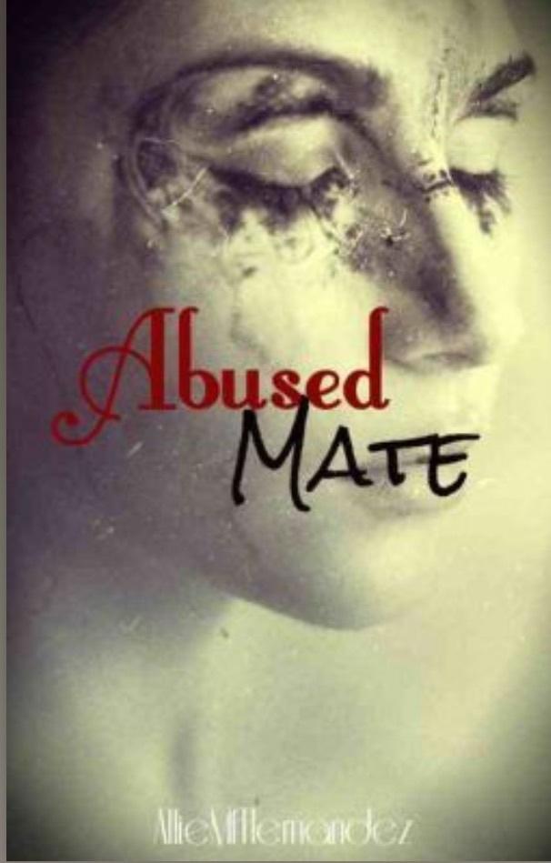 Abused Mate  by  AllieMfHernandez