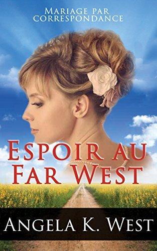 Mariage par correspondance: Espoir au Far West (une romance historique pudique et inspirée de la vie au Far West) Angela K. West