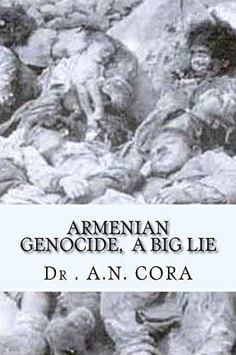 Armenian Genocide, A BIG LIE  by  A. Cora