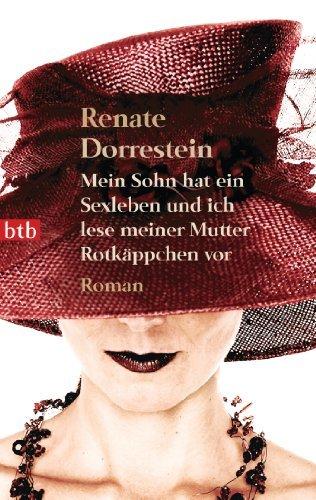 Mein Sohn hat ein Sexleben und ich lese meiner Mutter Rotkäppchen vor: Roman Renate Dorrestein