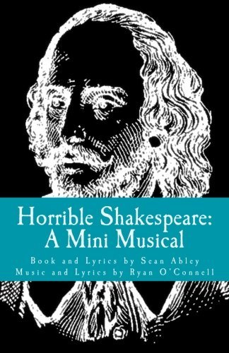 Horrible Shakespeare: A Mini Musical Sean Abley