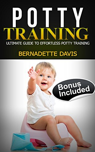 Potty Training: Ultimate Guide To Effortless Potty Training (Toilet training, Potty Training Boys, Potty Training Girls, potty training) (Potty Training ... potty training, toilet training Book 1)  by  Bernadette Davis