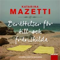 Berättelser för till- och frånskilda  by  Katarina Mazetti