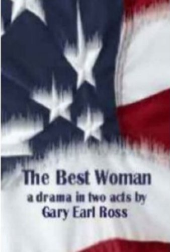 The Best Woman, A Drama in Two Acts Gary Earl Ross