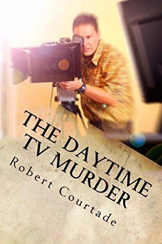 The Daytime TV Murder: A Rust Belt Caper Robert Courtade
