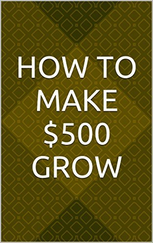 How to make $500 Grow  by  John