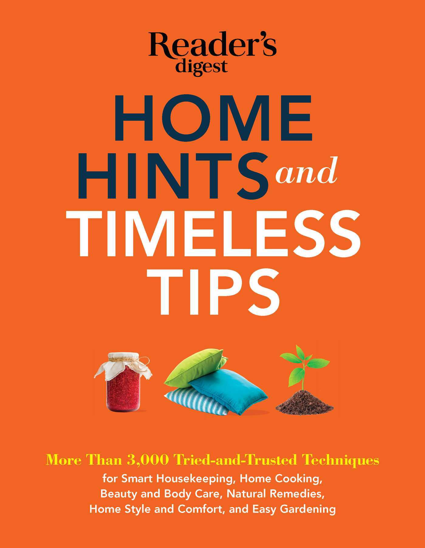 Home Hints and Timeless Tips: More than 3,000 Tried-and-Trusted Techniques for Smart Housekeeping, Home Cooking, Beauty and Body Care, Natural Remedies, Home Style and Comfort, and Easy Gardenin Editors of Readers Digest