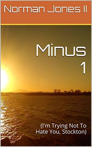 Minus 1: (Im Trying Not To Hate You, Stockton)  by  Norman Jones II