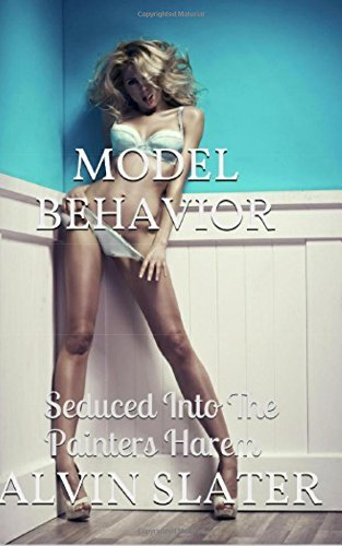 Model Behavior: Seduced into the Painters Harem  by  Alvin Slater