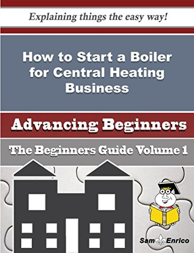 How to Start a Boiler for Central Heating Business  by  Bernarda Case