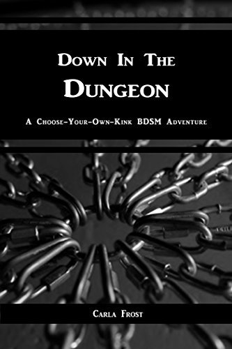 Down In The Dungeon: A BDSM Choose-Your-Own-Kink Adventure Carla Frost