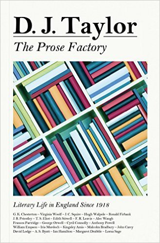 The Prose Factory: Literary Life in Britain Since 1918 D.J. Taylor