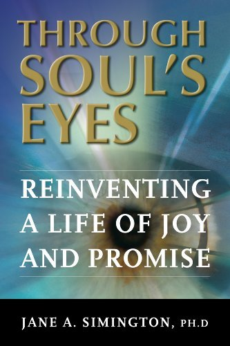 Through Souls Eyes: Reinventing a Life of Joy and Promise Jane A. Simington