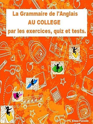 La grammaire de langlais au collège par les exercices, quiz et tests Eileen Pommier