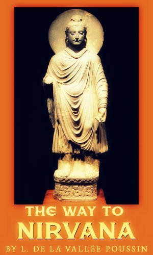The Way to Nirvana: Six Lectures On Ancient Buddhism As A Discipline Of Salvation L. de la Vallée Poussin