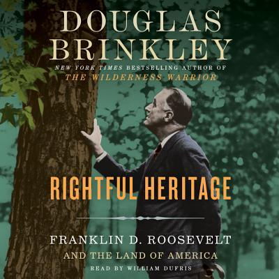 Rightful Heritage: Franklin D. Roosevelt and the Land of America Douglas Brinkley