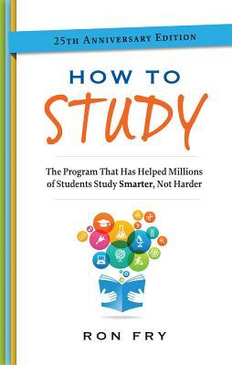 How to Study, 25th Anniversary Edition Ron Fry