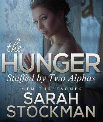 The Hunger: Stuffed  by  Two Alphas by Sarah Stockman