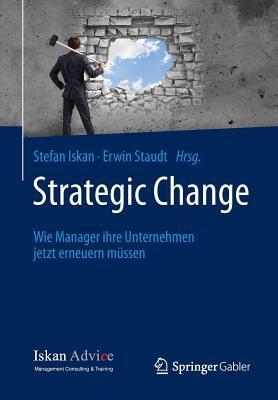 Strategic Change: Wie Manager Ihre Unternehmen Jetzt Erneuern Mussen  by  Stefan Iskan