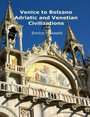 Venice to Bolzano - Adriatic and Venetian Civilization Enrico Massetti