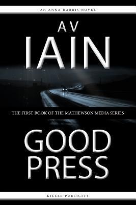 Good Press  by  A.V. Iain