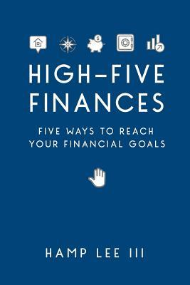 High-Five Finances: Five Ways to Reach Your Financial Goals  by  Hamp Lee III
