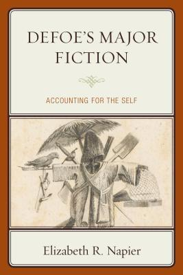 Defoe S Major Fiction: Accounting for the Self  by  Elizabeth R Napier