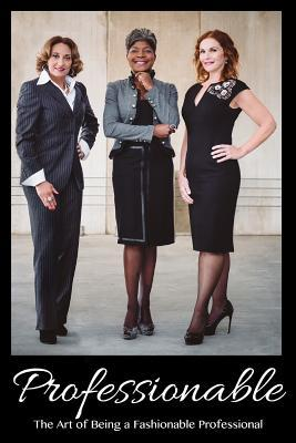 Professionable: The Art of Being a Fashionable Professional  by  Monique Stubbs-Hall