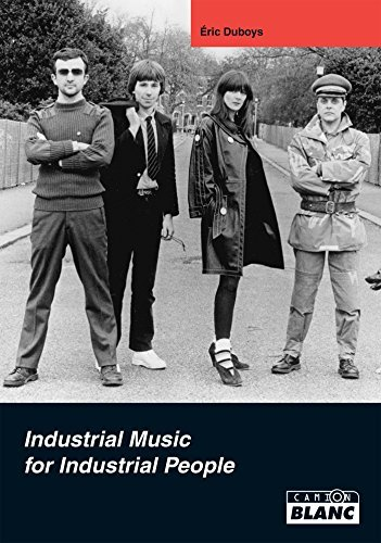 Throbbing gristle Industrial Music for Industrial People  by  Eric Duboys