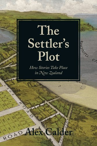 The Settlers Plot: How Stories Take Place in New Zealand  by  Alex Calder