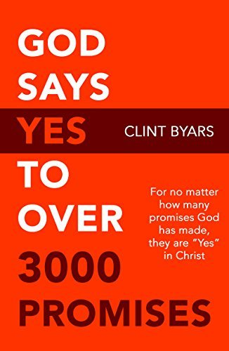 God Says YES to Over 3000 Promises: No matter how many promises God has made, they are yes in Christ Clint M. Byars