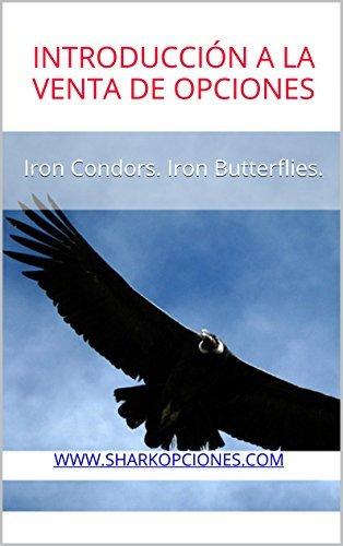 Introducción a la Venta de Opciones: Iron Condors. Iron Butterflies.  by  SharkOpciones