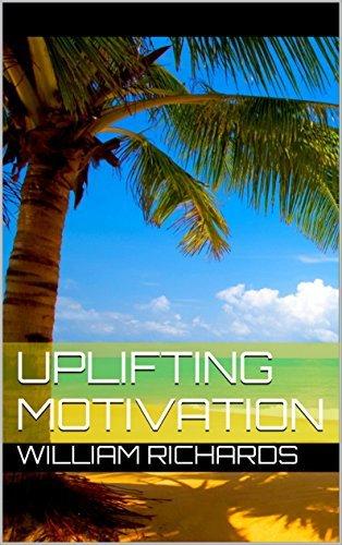 Uplifting Motivation  by  William Richards