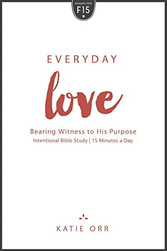 Everyday Love: Bearing Witness to His Purpose (FOCUSed15) Katie Orr