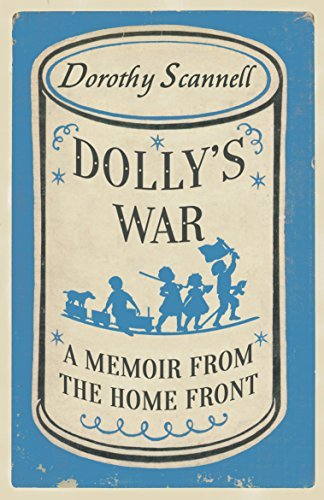 Dollys War: A Memoir from the Home Front  by  Dorothy Scannell
