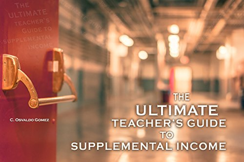 The Ultimate Teachers Guide to Supplemental Income C. Osvaldo Gomez