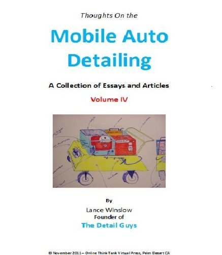 Mobile Auto Detailing - A Collection of Essays and Articles - Volume IV (Lance Winslow Small Business Series - Auto Detailing Book 4) Lance Winslow