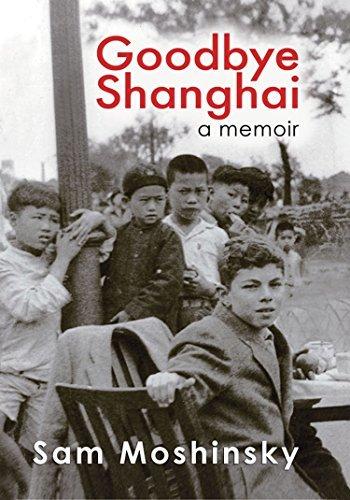 Goodbye Shanghai: A Memoir Sam Moshinsky