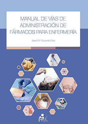 Manual de vías de Administración de Fármacos para Enfermería  by  José Mª Cepeda Diez