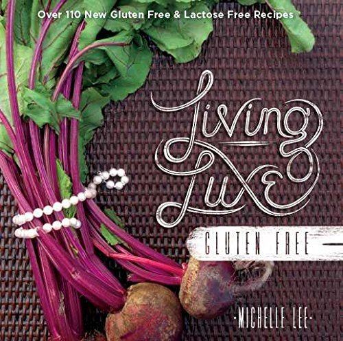 Living Luxe Gluten Free  by  Michelle   Lee
