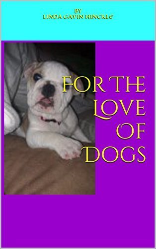 For The Love Of Dogs ByLinda Gavin Hinckle