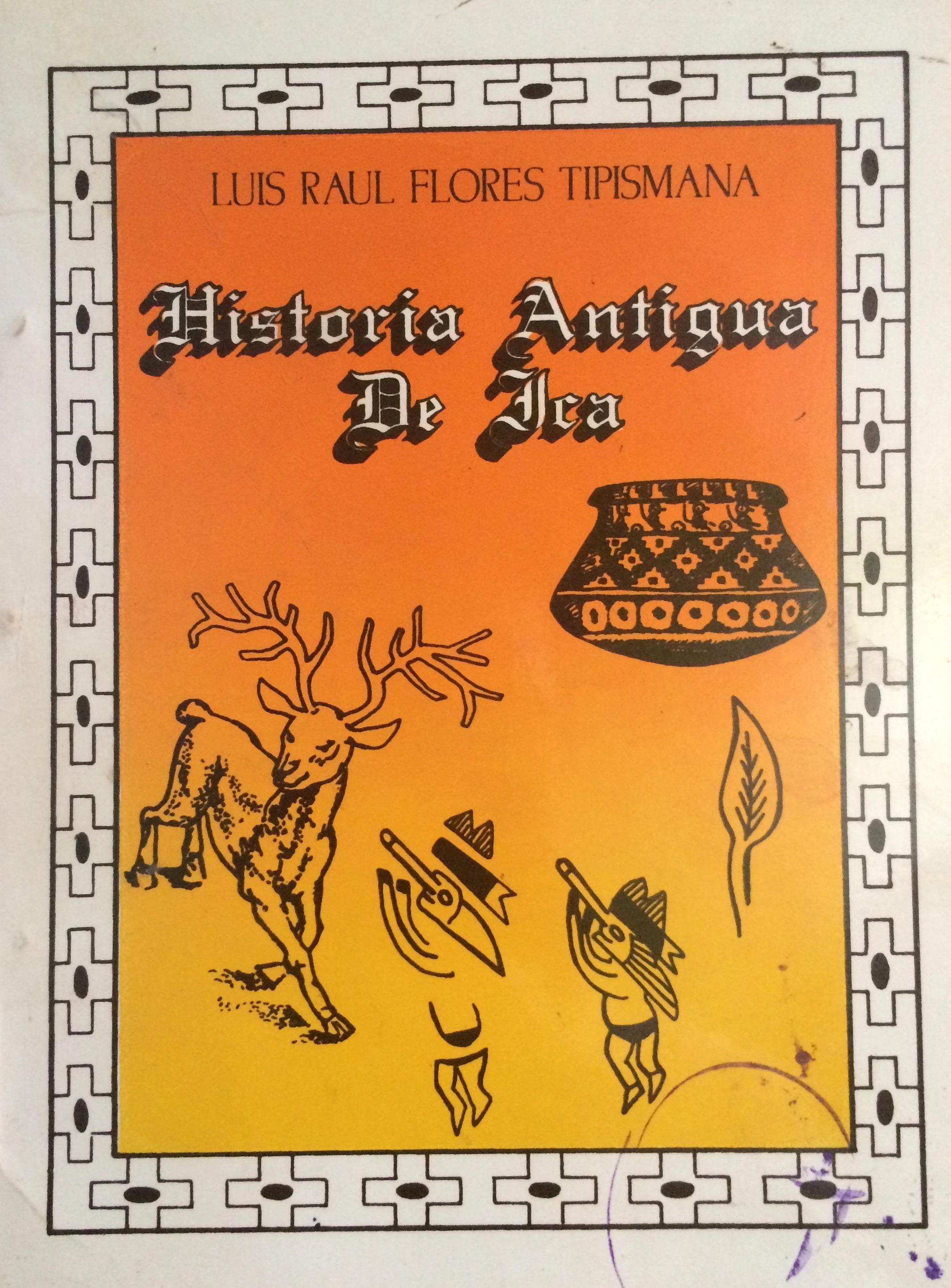 Historia Antigua de Ica  by  Luis Raul Flores Tipismana