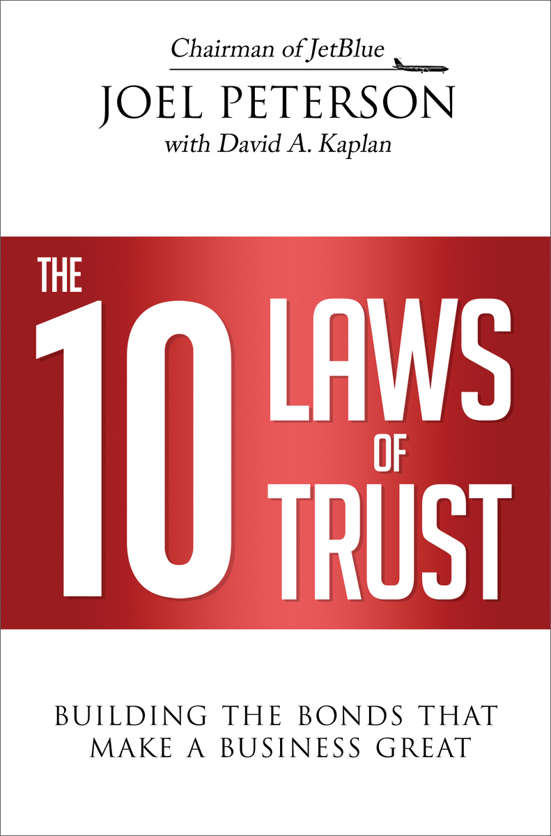 The 10 Laws of Trust: Building the Bonds That Make a Business Great Joel Peterson