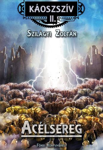 Acélsereg (Káoszszív 02.) Szilágyi Zoltán