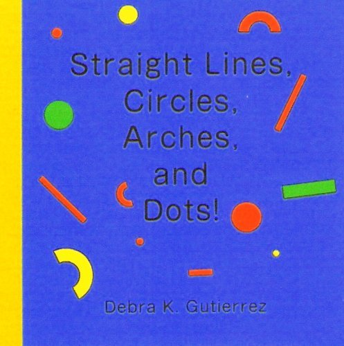 Straight Lines, Circles, Arches, and DOTS!  by  Debra K. Gutierrez