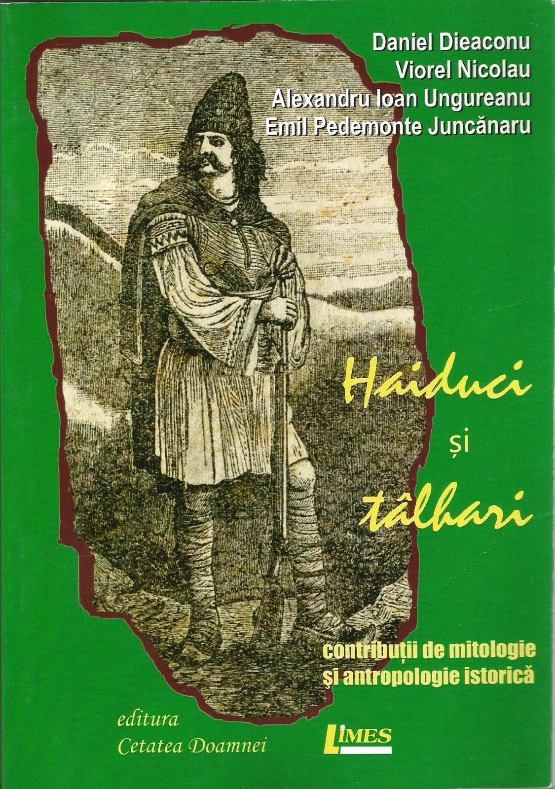 Haiduci și tâlhari - Contribuții de mitologie și antropologie istorică Daniel Dieaconu