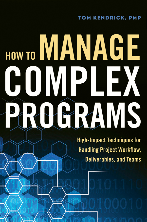How to Manage Complex Programs: High-Impact Techniques for Handling Project Workflow, Deliverables, and Teams  by  Tom Kendrick