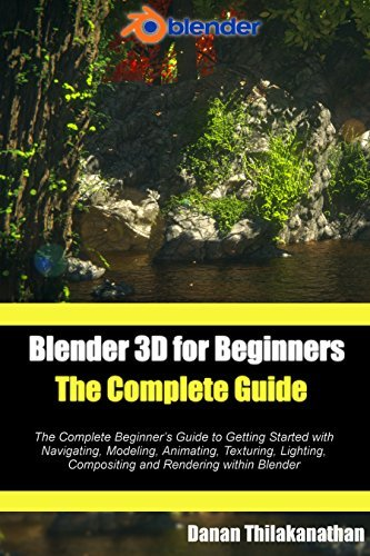 Blender 3D For Beginners: The Complete Guide: The Complete Beginners Guide to Getting Started with Navigating, Modeling, Animating, Texturing, Lighting, Compositing and Rendering within Blender.  by  Danan Thilakanathan